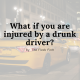 Injured Drunk Driver Attorney